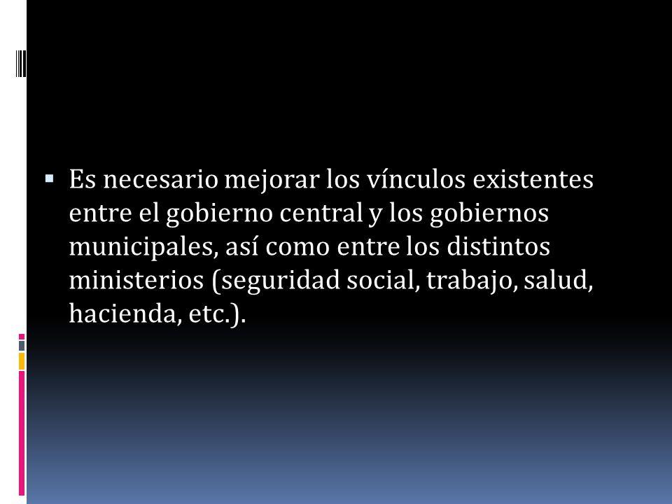 Es necesario mejorar los vínculos existentes entre el gobierno central y los gobiernos municipales, así como entre los distintos ministerios (segurida