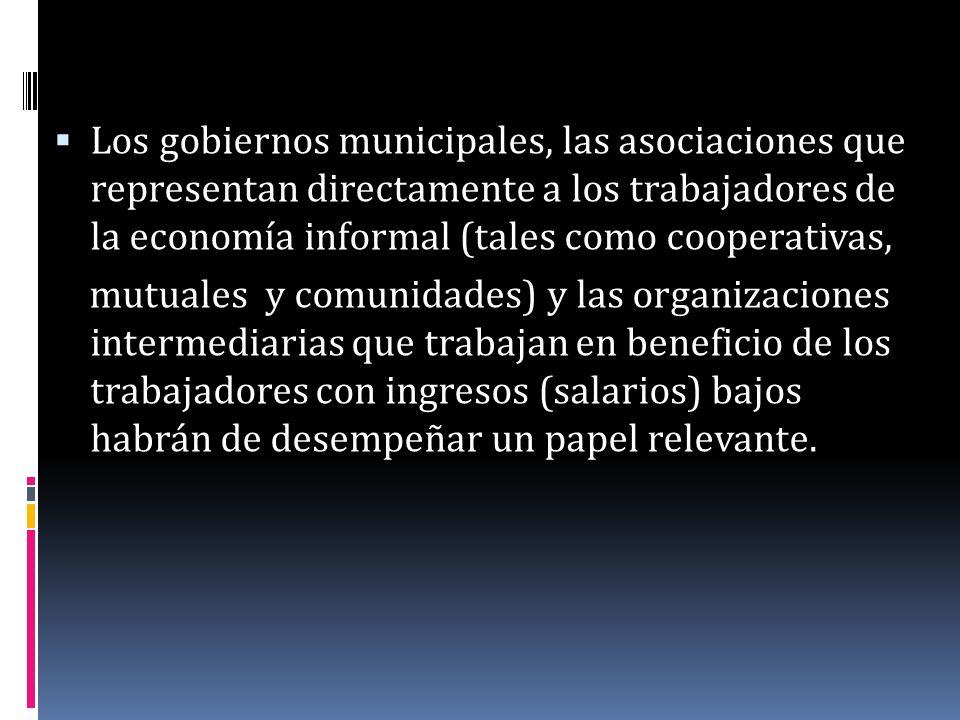 Los gobiernos municipales, las asociaciones que representan directamente a los trabajadores de la economía informal (tales como cooperativas, mutuales