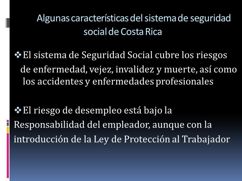 Algunas características del sistema de seguridad social de Costa Rica El sistema de Seguridad Social cubre los riesgos de enfermedad, vejez, invalidez