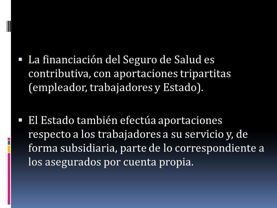 La financiación del Seguro de Salud es contributiva, con aportaciones tripartitas (empleador, trabajadores y Estado). El Estado también efectúa aporta