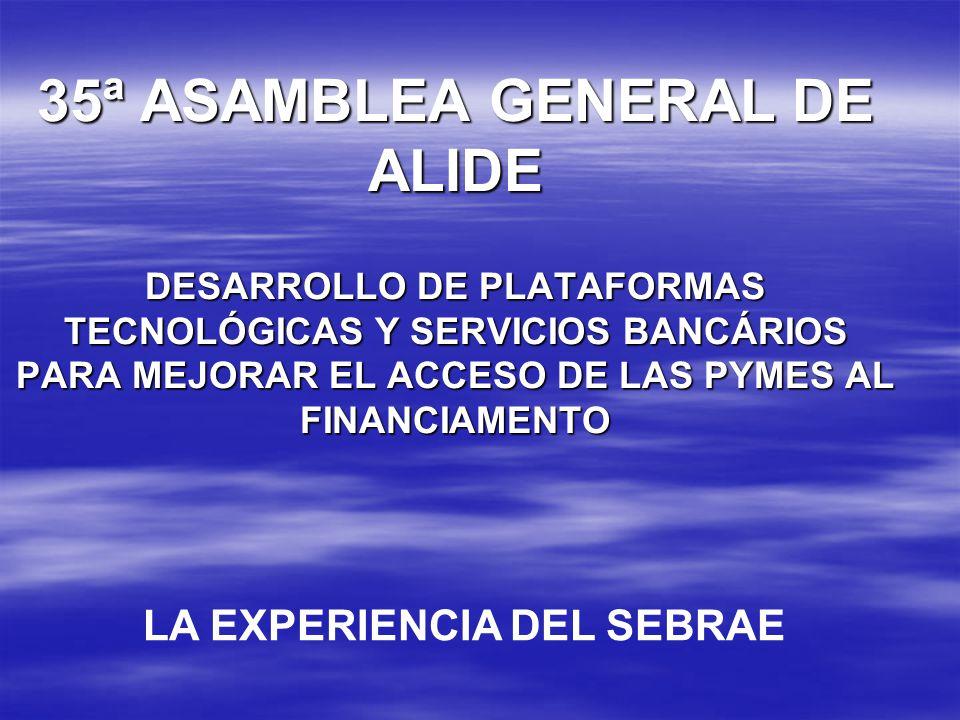 35ª ASAMBLEA GENERAL DE ALIDE DESARROLLO DE PLATAFORMAS TECNOLÓGICAS Y SERVICIOS BANCÁRIOS PARA MEJORAR EL ACCESO DE LAS PYMES AL FINANCIAMENTO LA EXP