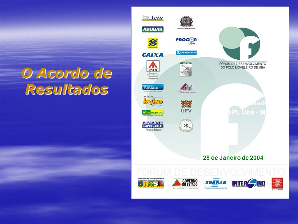Acordo de Resultados Projeto APL Ubá - MG 28 de Janeiro de 2004 O Acordo de Resultados