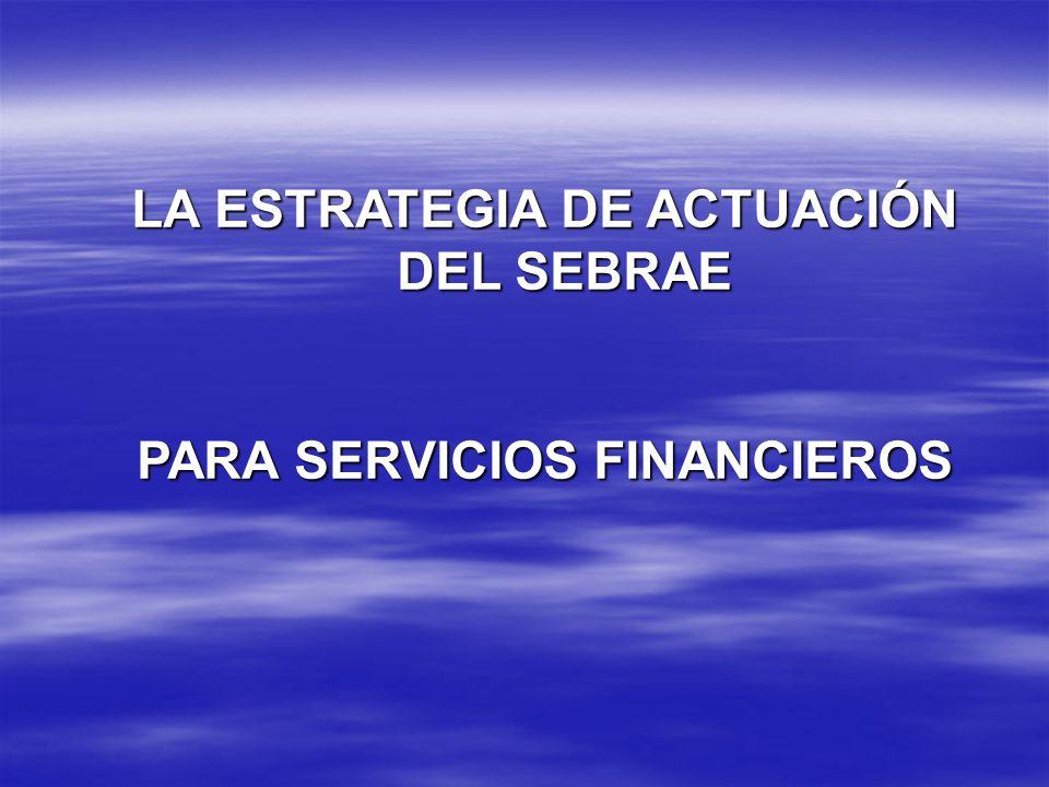 LA ESTRATEGIA DE ACTUACIÓN DEL SEBRAE PARA SERVICIOS FINANCIEROS