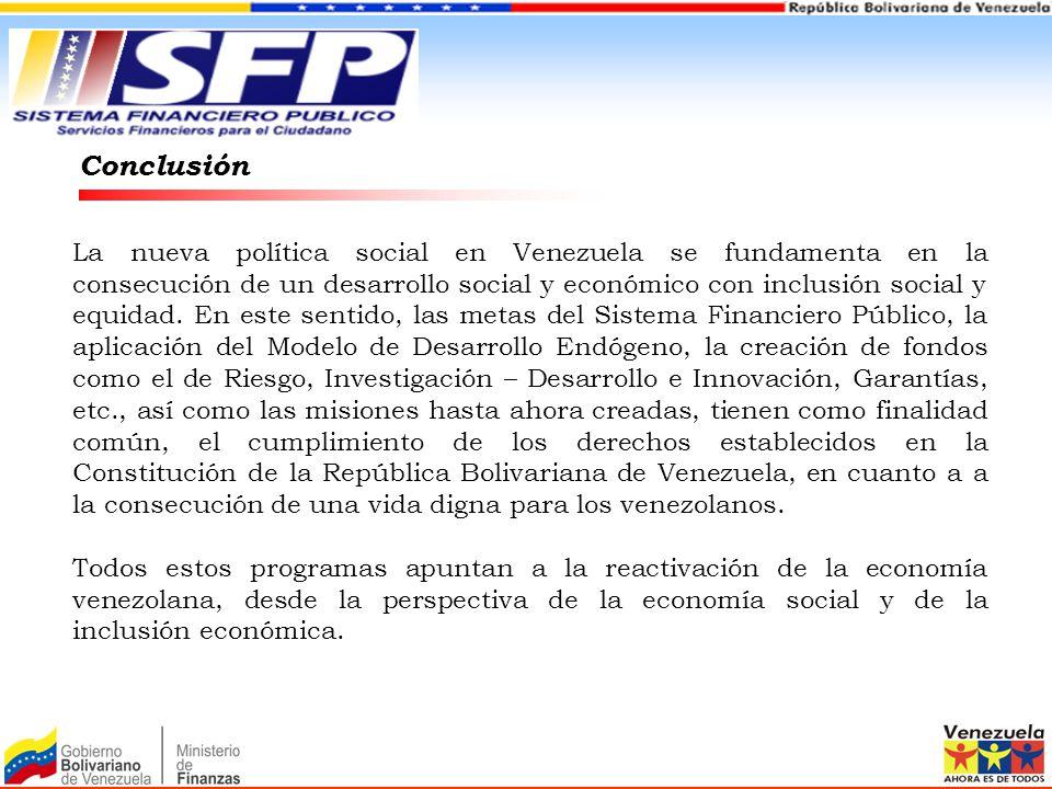 Conclusión La nueva política social en Venezuela se fundamenta en la consecución de un desarrollo social y económico con inclusión social y equidad. E