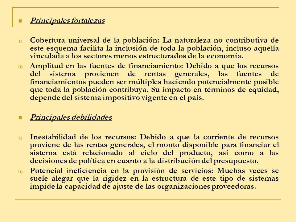 Principales fortalezas a) Cobertura universal de la población: La naturaleza no contributiva de este esquema facilita la inclusión de toda la població