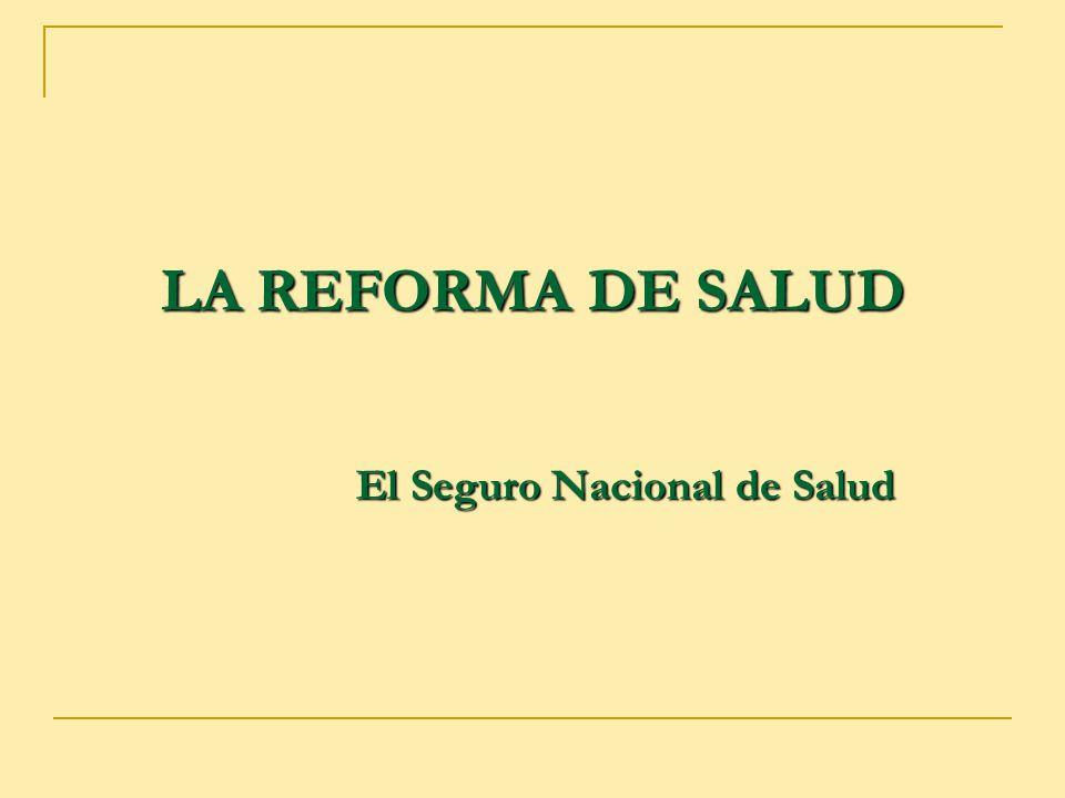 LA REFORMA DE SALUD El Seguro Nacional de Salud