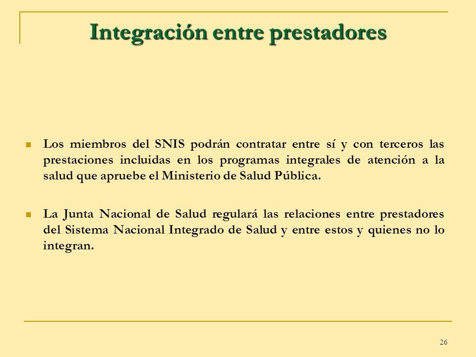 26 Integración entre prestadores Los miembros del SNIS podrán contratar entre sí y con terceros las prestaciones incluidas en los programas integrales