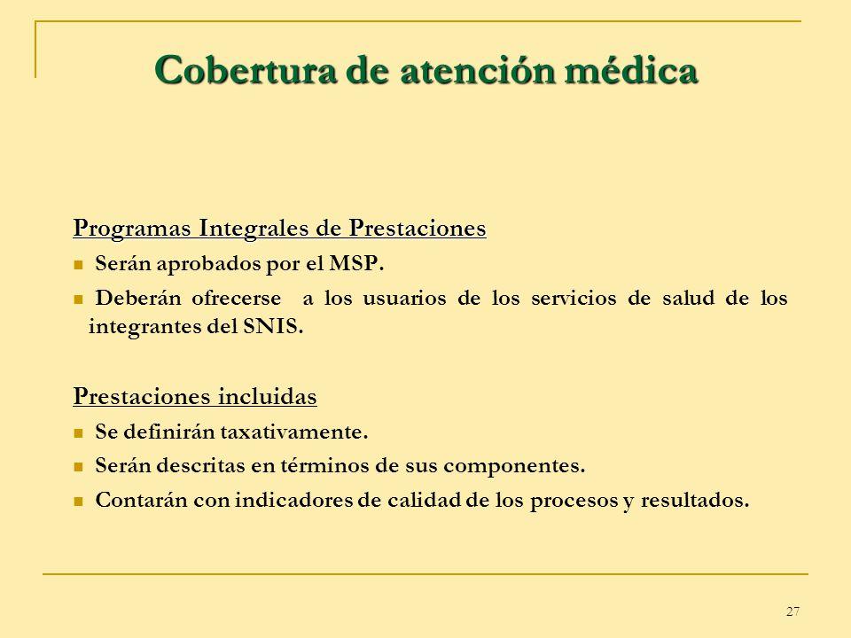 27 Cobertura de atención médica Programas Integrales de Prestaciones Serán aprobados por el MSP. Deberán ofrecerse a los usuarios de los servicios de