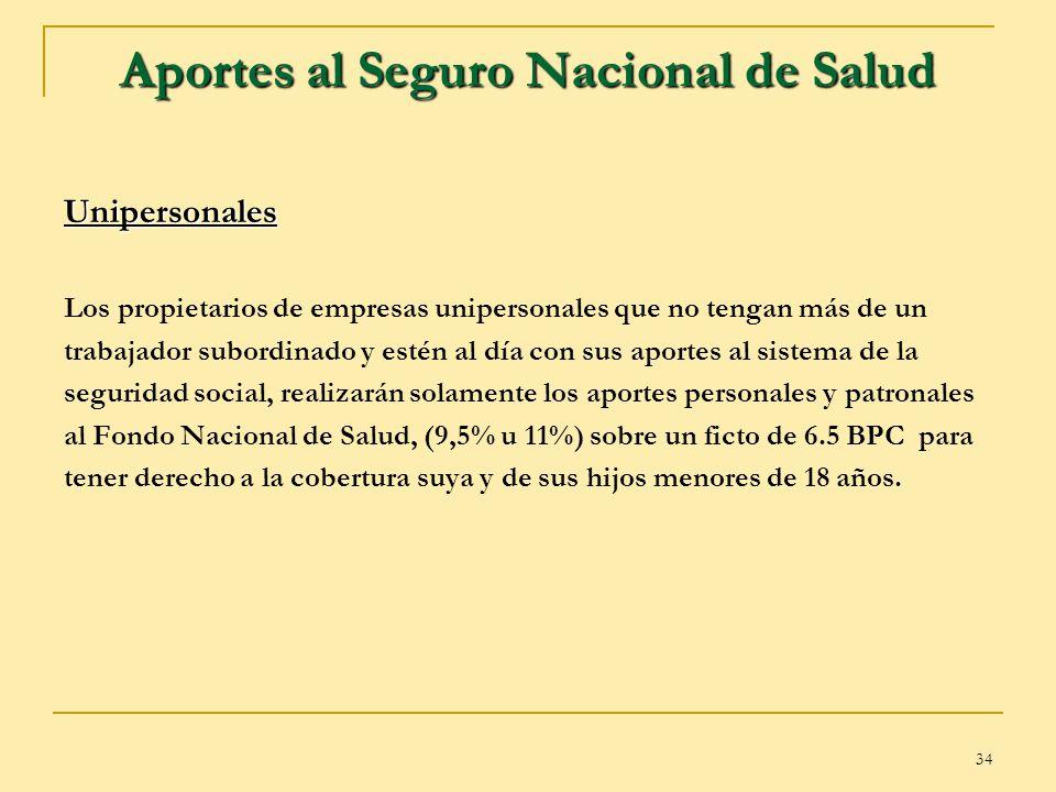 34 Aportes al Seguro Nacional de Salud Unipersonales Los propietarios de empresas unipersonales que no tengan más de un trabajador subordinado y estén