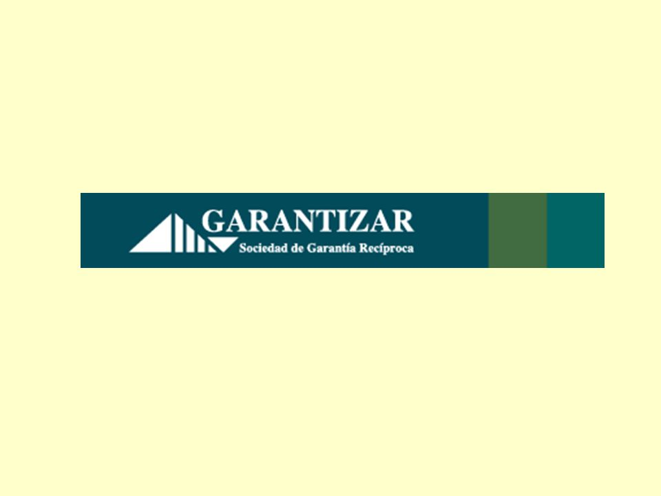 SOCIEDADES DE GARANTÍA RECÍPROCA OBJETIVO DE SU CREACIÓN: Facilitar el acceso al crédito a las Pymes.