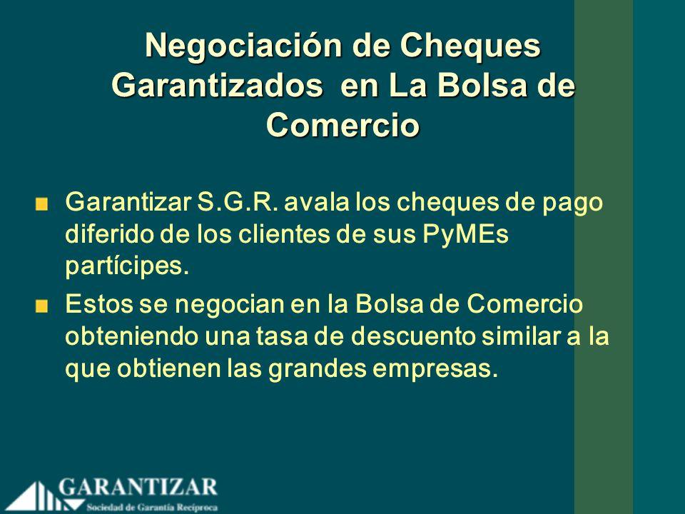 Negociación de Cheques Garantizados en La Bolsa de Comercio Garantizar S.G.R. avala los cheques de pago diferido de los clientes de sus PyMEs partícip