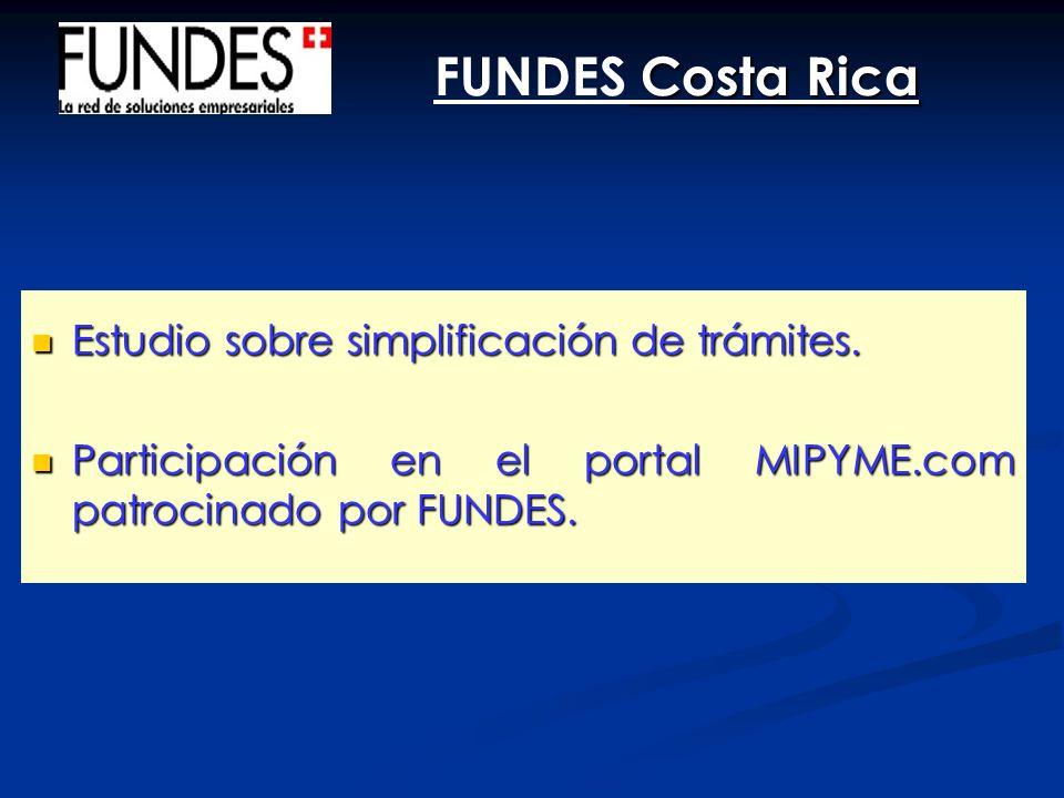 Costa Rica FUNDES Costa Rica Estudio sobre simplificación de trámites. Estudio sobre simplificación de trámites. Participación en el portal MIPYME.com