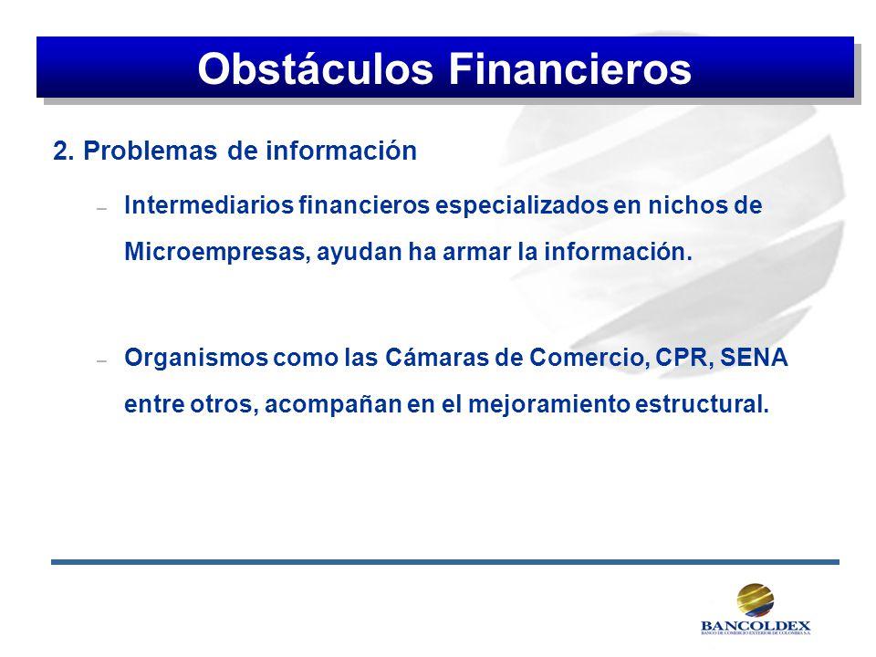 2. Problemas de información – Intermediarios financieros especializados en nichos de Microempresas, ayudan ha armar la información. – Organismos como