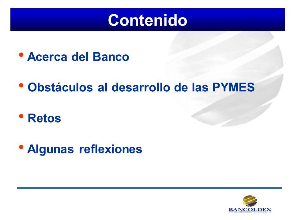 Contenido Acerca del Banco Obstáculos al desarrollo de las PYMES Retos Algunas reflexiones
