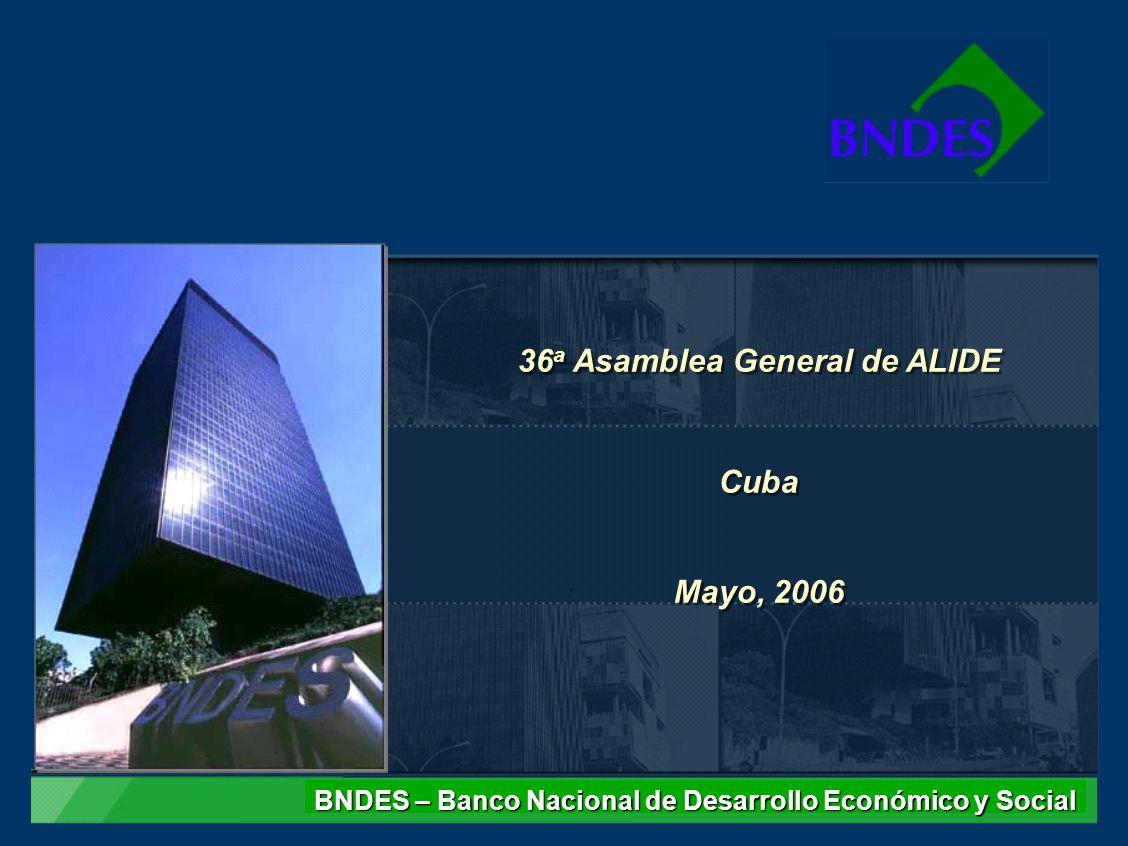 36 a Asamblea General de ALIDE Cuba Mayo, 2006 36 a Asamblea General de ALIDE Cuba Mayo, 2006 BNDES – Banco Nacional de Desarrollo Económico y Social