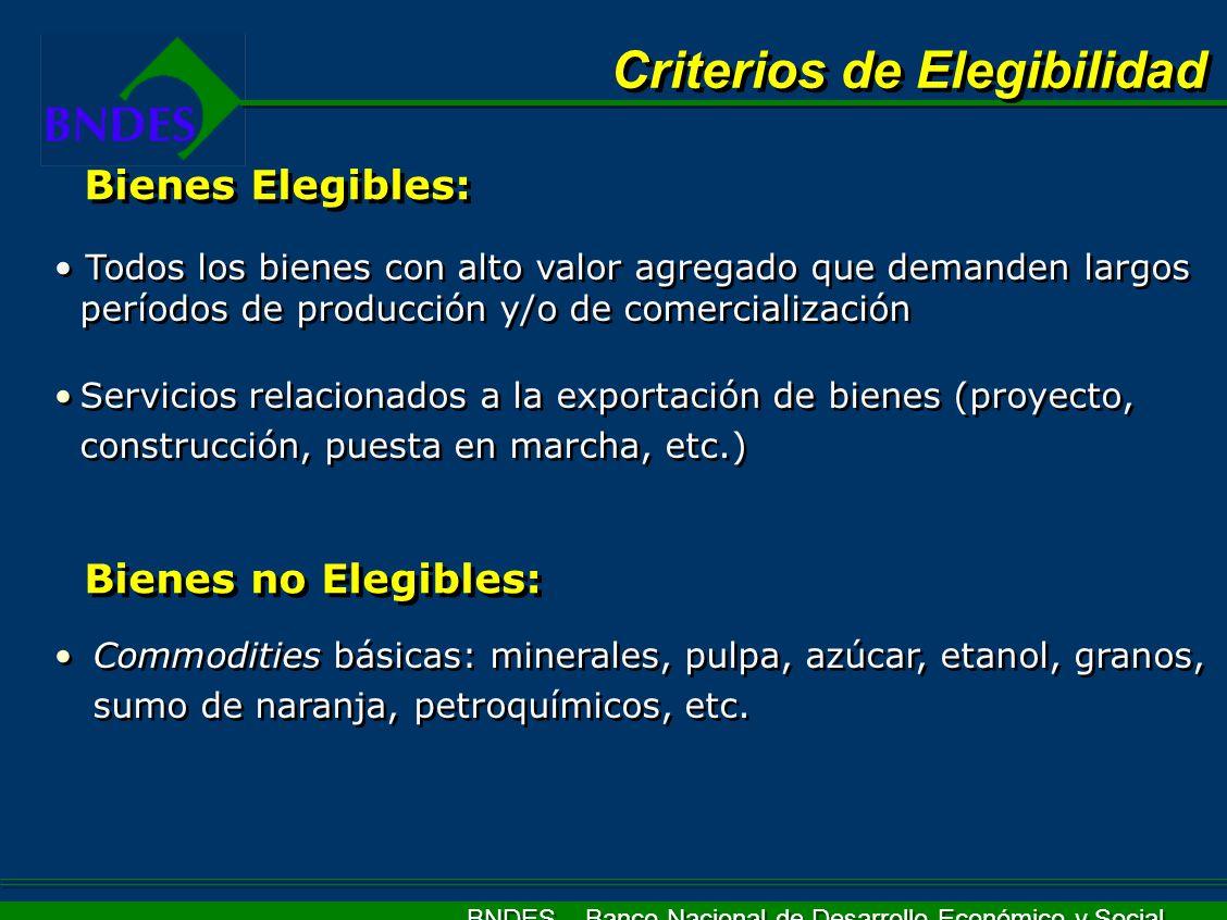 BNDES – Banco Nacional de Desarrollo Económico y Social Bienes Elegibles: Todos los bienes con alto valor agregado que demanden largos períodos de pro