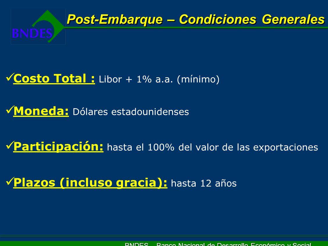 BNDES – Banco Nacional de Desarrollo Económico y Social Seguro de crédito a las exportaciones De acuerdo con el convenio de Pagos y Créditos Recíprocos (CCR /ALADI) Otras garantías aceptables bajo análisis de BNDES: Aval o carta de crédito de banco brasileño o extranjero, con límite de crédito aprobado por BNDES Garantías de Organismos Multilaterales (BID, BIRD, CAF, etc.) Garantias Post-Embarque