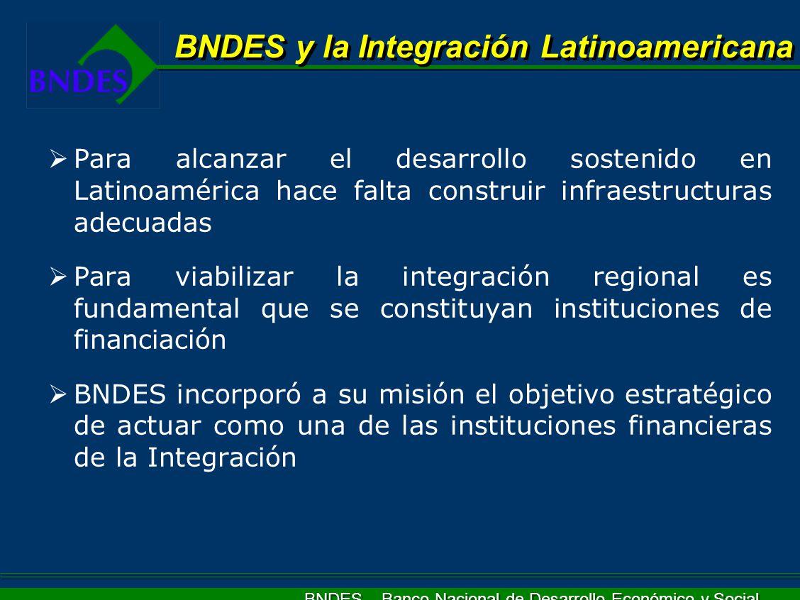 BNDES – Banco Nacional de Desarrollo Económico y Social Para alcanzar el desarrollo sostenido en Latinoamérica hace falta construir infraestructuras a