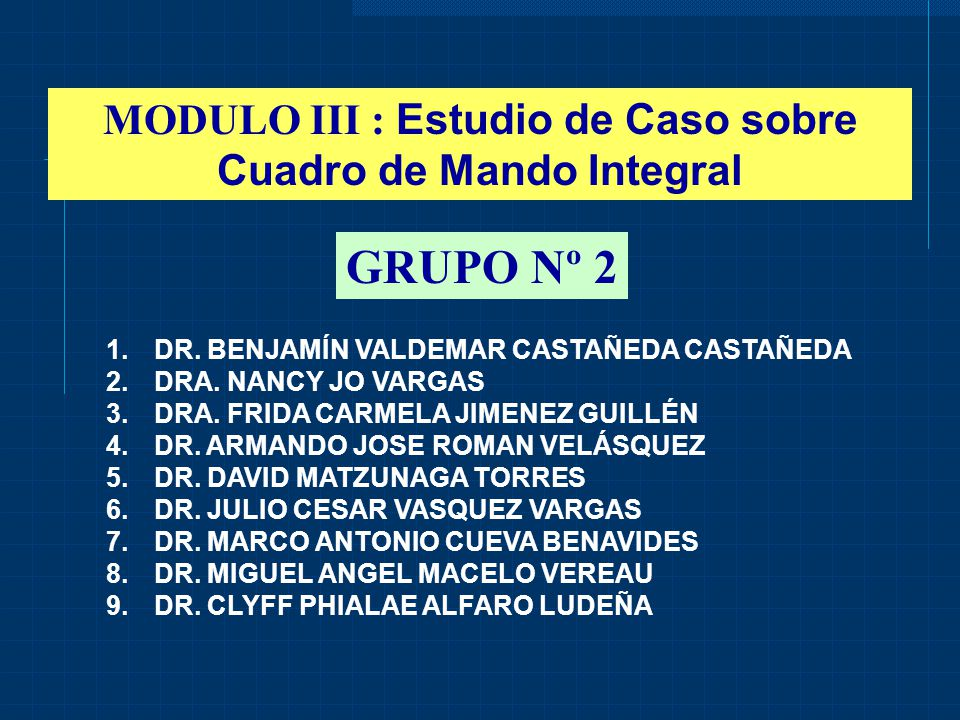 GRUPO Nº 2 1.DR.BENJAMÍN VALDEMAR CASTAÑEDA CASTAÑEDA 2.DRA.