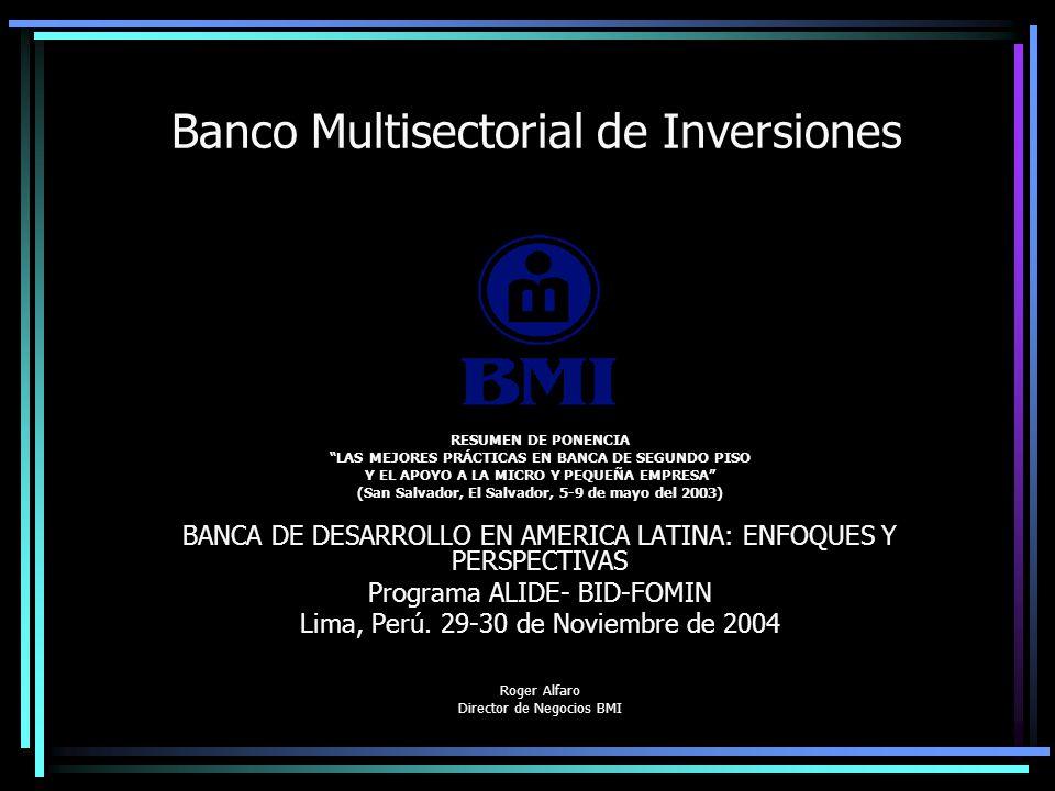 Banco Multisectorial de Inversiones RESUMEN DE PONENCIA LAS MEJORES PRÁCTICAS EN BANCA DE SEGUNDO PISO Y EL APOYO A LA MICRO Y PEQUEÑA EMPRESA (San Sa