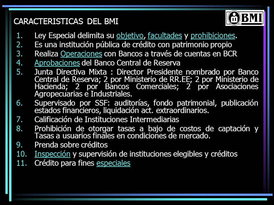 CARACTERISTICAS DEL BMI 1.Ley Especial delimita su objetivo, facultades y prohibiciones.objetivofacultadesprohibiciones 2.Es una institución pública d