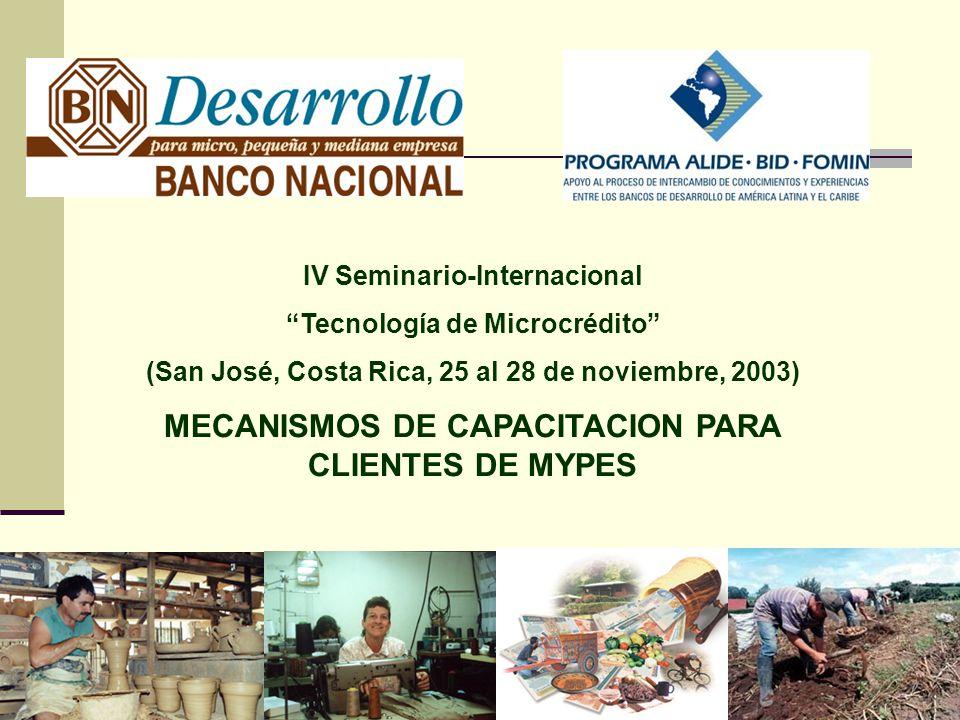 IV Seminario-Internacional Tecnología de Microcrédito (San José, Costa Rica, 25 al 28 de noviembre, 2003) MECANISMOS DE CAPACITACION PARA CLIENTES DE MYPES
