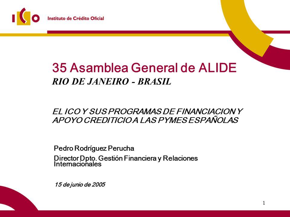 1 35 Asamblea General de ALIDE RIO DE JANEIRO - BRASIL 15 de junio de 2005 Pedro Rodríguez Perucha Director Dpto.