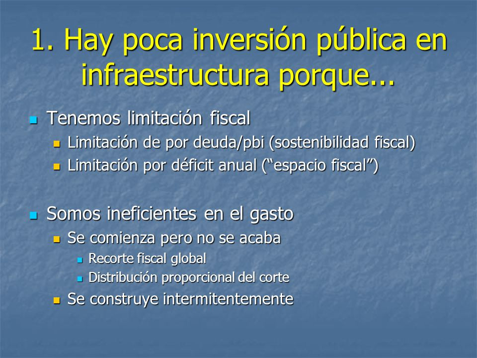1. Hay poca inversión pública en infraestructura porque... Tenemos limitación fiscal Tenemos limitación fiscal Limitación de por deuda/pbi (sostenibil