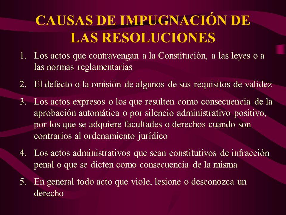 CAUSAS DE IMPUGNACIÓN DE LAS RESOLUCIONES 1.Los actos que contravengan a la Constitución, a las leyes o a las normas reglamentarias 2.El defecto o la