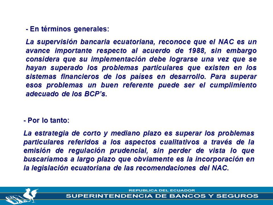 9 - En términos generales: La supervisión bancaria ecuatoriana, reconoce que el NAC es un avance importante respecto al acuerdo de 1988, sin embargo c
