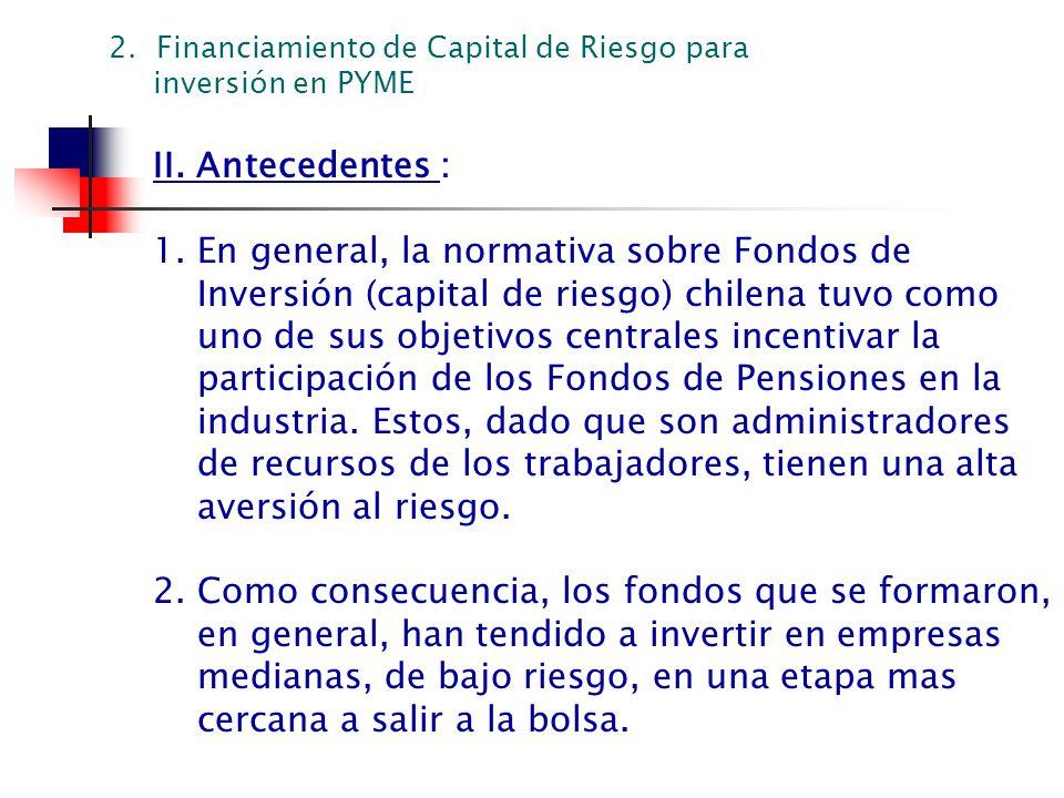 II. Antecedentes : 1. En general, la normativa sobre Fondos de Inversión (capital de riesgo) chilena tuvo como uno de sus objetivos centrales incentiv