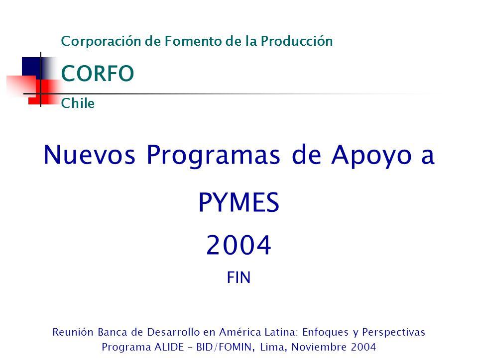 Nuevos Programas de Apoyo a PYMES 2004 Reunión Banca de Desarrollo en América Latina: Enfoques y Perspectivas Programa ALIDE – BID/FOMIN, Lima, Noviem