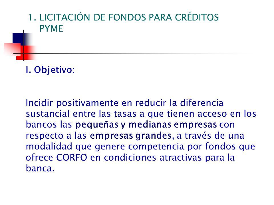I. Objetivo: Incidir positivamente en reducir la diferencia sustancial entre las tasas a que tienen acceso en los bancos las pequeñas y medianas empre