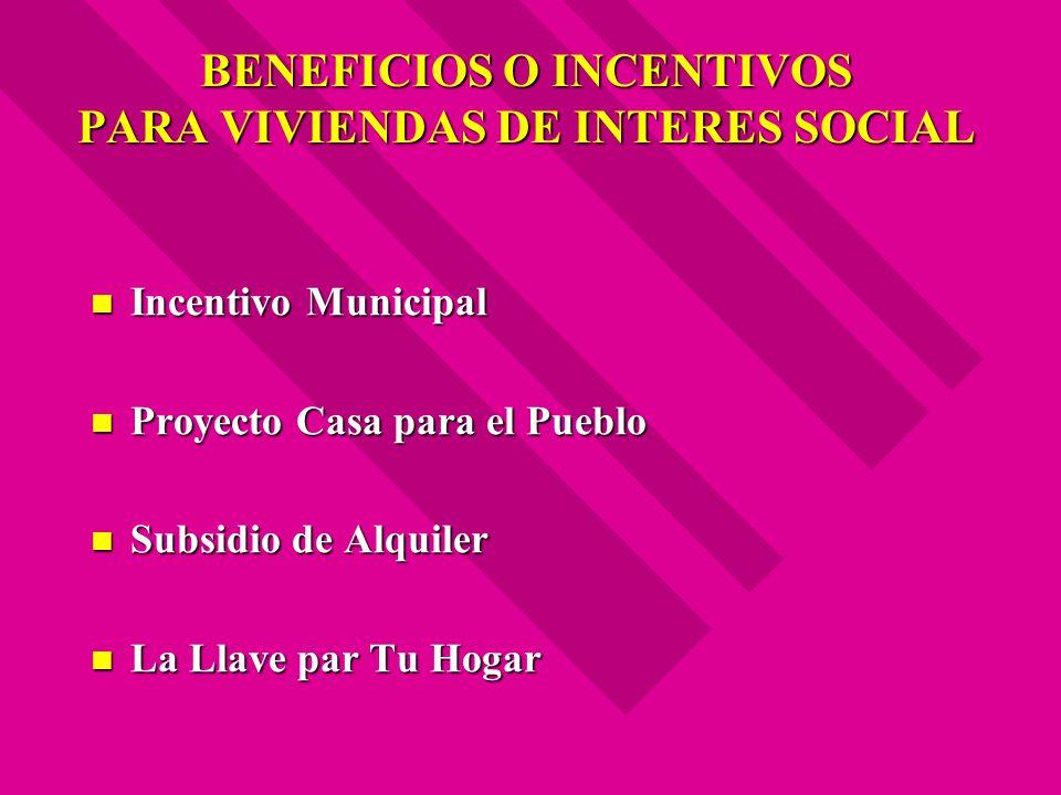 BENEFICIOS O INCENTIVOS PARA VIVIENDAS DE INTERES SOCIAL Incentivo Municipal Incentivo Municipal Proyecto Casa para el Pueblo Proyecto Casa para el Pu