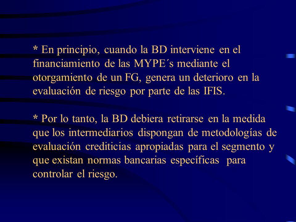 * En principio, cuando la BD interviene en el financiamiento de las MYPE´s mediante el otorgamiento de un FG, genera un deterioro en la evaluación de riesgo por parte de las IFIS.