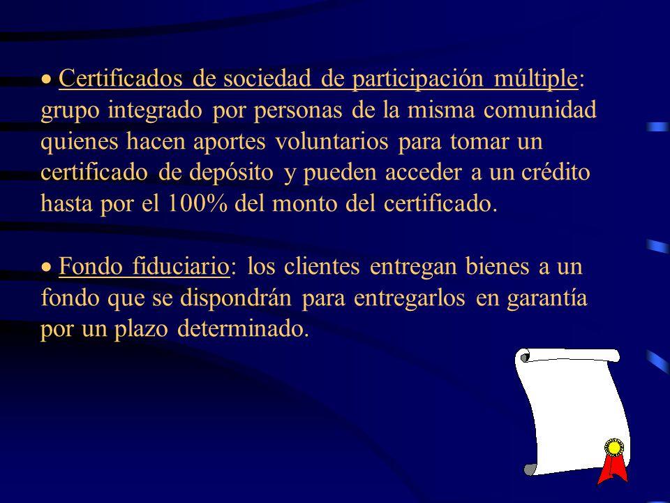 Certificados de sociedad de participación múltiple: grupo integrado por personas de la misma comunidad quienes hacen aportes voluntarios para tomar un certificado de depósito y pueden acceder a un crédito hasta por el 100% del monto del certificado.