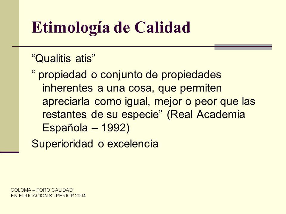 CALIDAD, algunas definiciones: …el valor añadido, esto quiere decir, la diferencia entre el estudiante que se gradúa y el bachiller entrante.