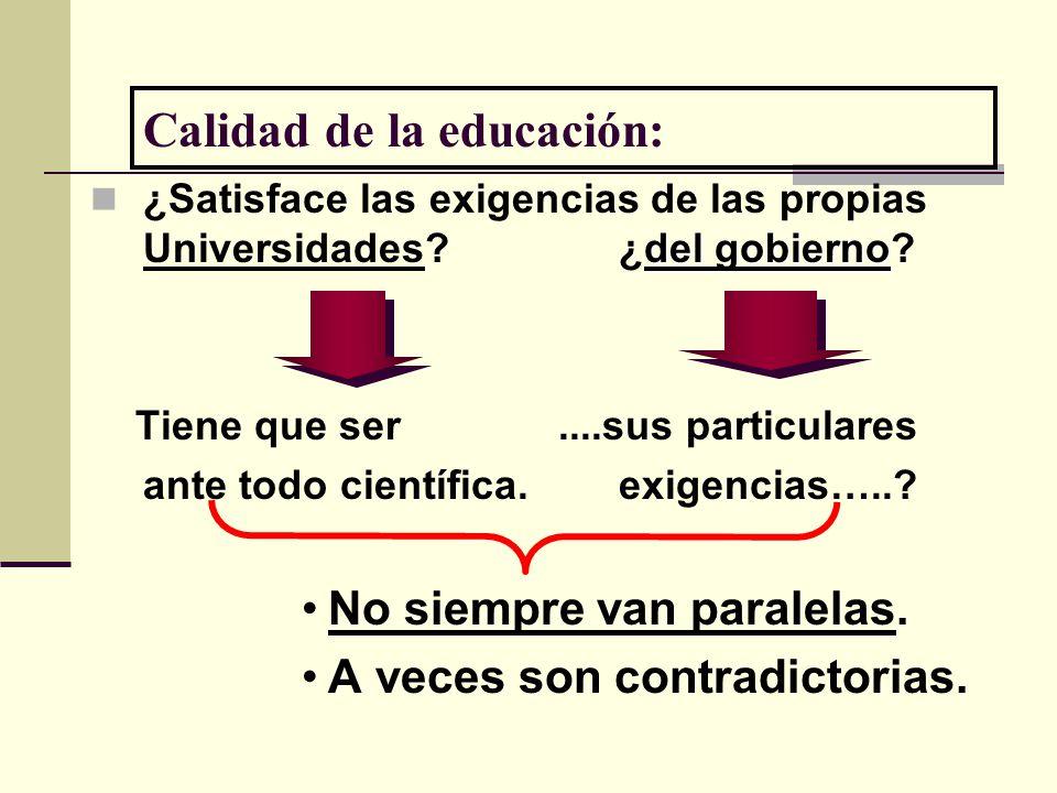 Calidad de la educación: del gobierno ¿Satisface las exigencias de las propias Universidades?¿del gobierno? Tiene que ser....sus particulares ante tod