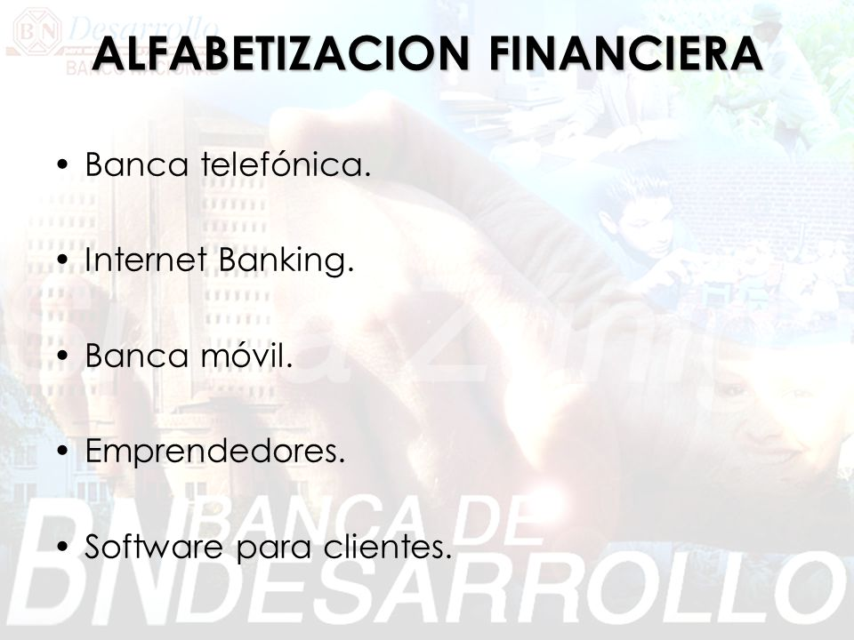 ALFABETIZACION FINANCIERA Banca telefónica. Internet Banking. Banca móvil. Emprendedores. Software para clientes.