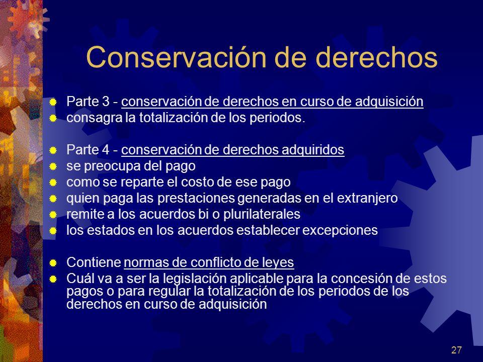 27 Conservación de derechos Parte 3 - conservación de derechos en curso de adquisición consagra la totalización de los periodos. Parte 4 - conservació
