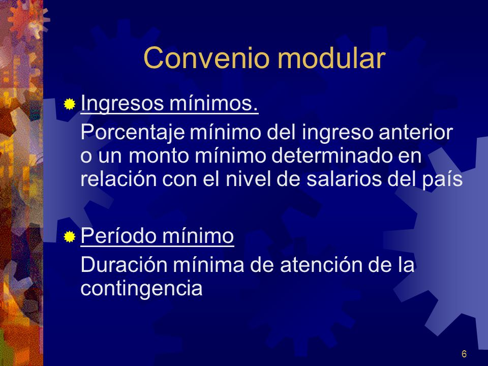 6 Convenio modular Ingresos mínimos. Porcentaje mínimo del ingreso anterior o un monto mínimo determinado en relación con el nivel de salarios del paí