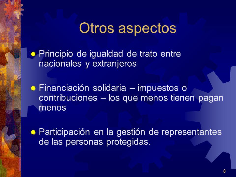 8 Otros aspectos Principio de igualdad de trato entre nacionales y extranjeros Financiación solidaria – impuestos o contribuciones – los que menos tie