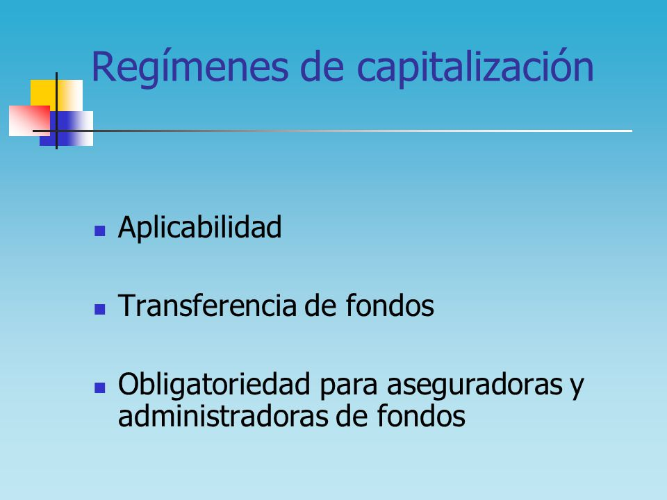Regímenes de capitalización Aplicabilidad Transferencia de fondos Obligatoriedad para aseguradoras y administradoras de fondos