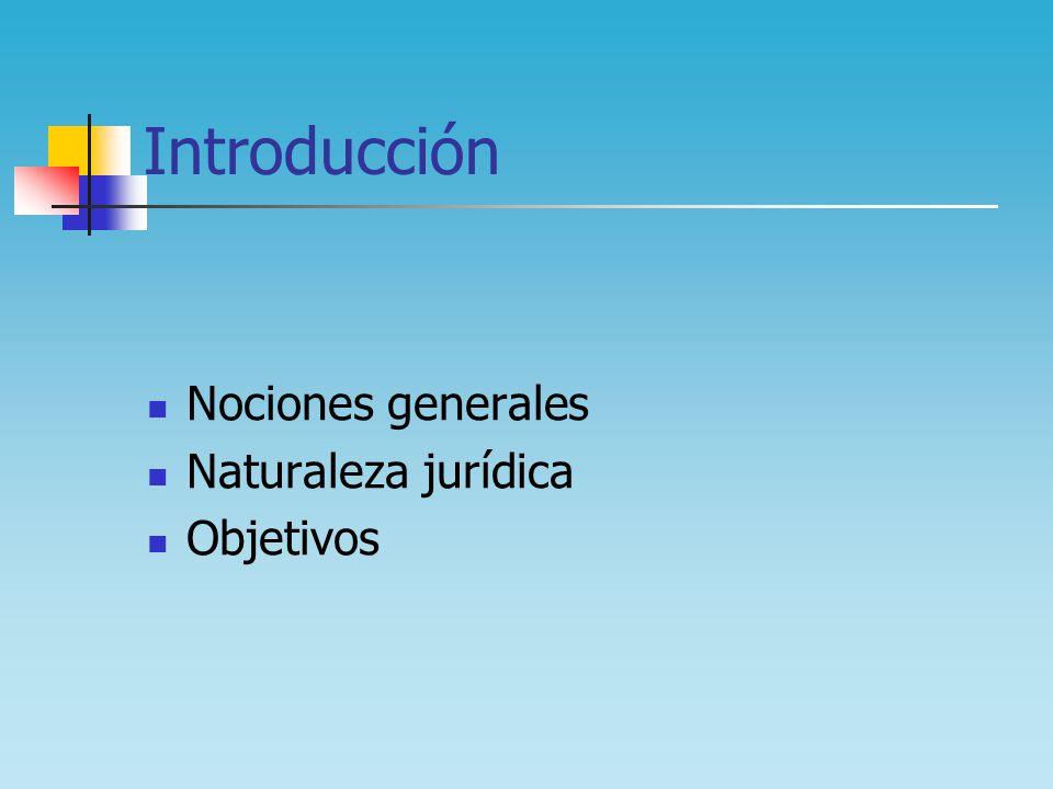 Introducción Nociones generales Naturaleza jurídica Objetivos