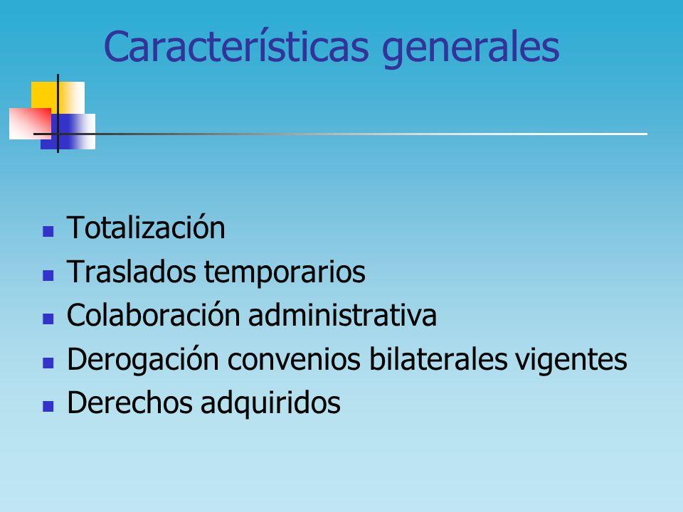 Características generales Totalización Traslados temporarios Colaboración administrativa Derogación convenios bilaterales vigentes Derechos adquiridos