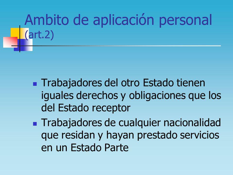 Ambito de aplicación personal (art.2) Trabajadores del otro Estado tienen iguales derechos y obligaciones que los del Estado receptor Trabajadores de