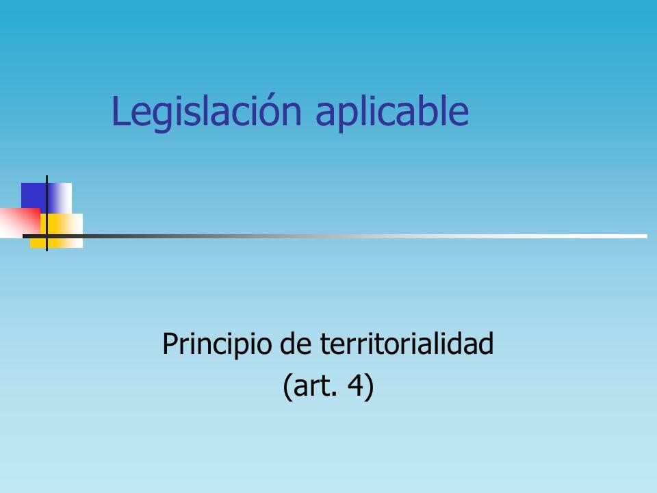 Legislación aplicable Principio de territorialidad (art. 4)