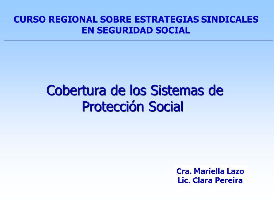 Cobertura de los Sistemas de Protección Social Cobertura de los Sistemas de Protección Social CURSO REGIONAL SOBRE ESTRATEGIAS SINDICALES EN SEGURIDAD SOCIAL Ec.