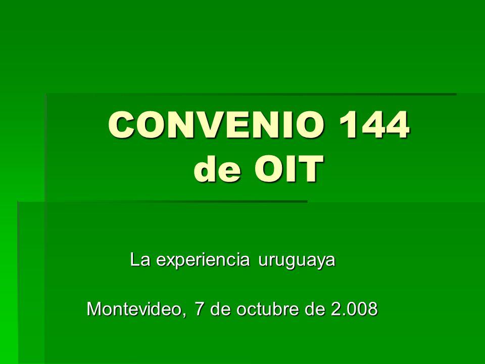 CONVENIO 144 de OIT La experiencia uruguaya Montevideo, 7 de octubre de 2.008