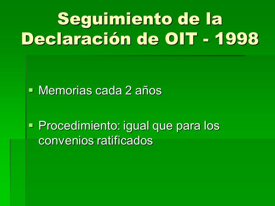 Seguimiento de la Declaración de OIT - 1998 Memorias cada 2 años Memorias cada 2 años Procedimiento: igual que para los convenios ratificados Procedim